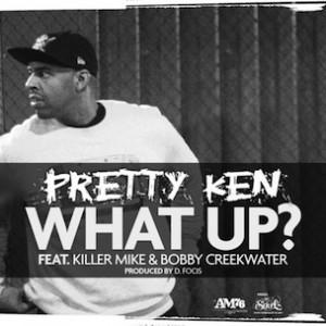 Pretty Ken f. Bobby Creekwater & Killer Mike - What Up?