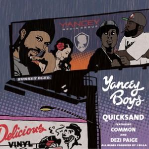 Yancey Boys f. Common & Dezi Paige - Quicksand [Prod. J Dilla]