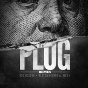 Boston George f. Boo Rossini & Jeezy - Plug Remix