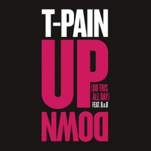 T-Pain f. B.o.B. - Up Down (Do This All Day)