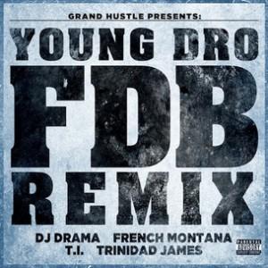Young Dro f. DJ Drama, French Montana, T.I. & Trinidad James - FDB Remix
