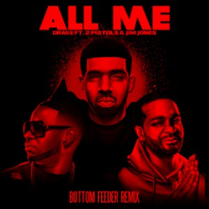 Drake f. Jim Jones & 2 Pistols - All Me (Bottom Feeder Remix)