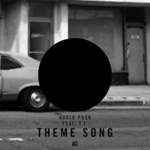 Audio Push f. T.I. - Theme Song [Prod. Hit-Boy]