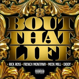 Rick Ross f. French Montana, Meek Mill & Diddy - Bout That Life