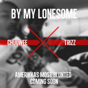 Chuuwee & Trizz - By My Lonesome
