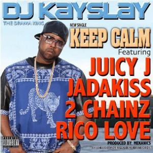 DJ Kay Slay f. Juicy J, Jadakiss, 2 Chainz & Rico Love - Keep Calm