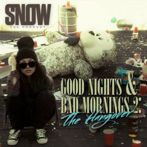 "Snow Tha Product ""Good Nights & Bad Mornings 2: The Hangover"" Cover Art, Tracklisting, Download & Mixtape Stream"