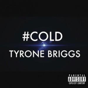 Tyrone Briggs - #COLD