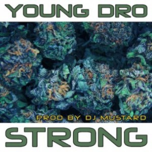 Young Dro - Strong [Prod. by DJ Mustard]
