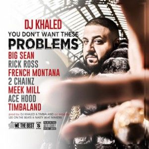 DJ Khaled f. Big Sean, Rick Ross, French Montana, 2 Chainz, Meek Mill, Ace Hood & Timbaland - You Don't Want These Problems