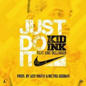 Kid Ink f. Eric Bellinger - Just Do It