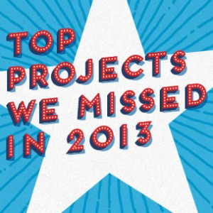 The Top Projects We Missed In 2013