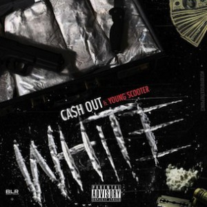 Ca$h Out f. Young Scooter - White