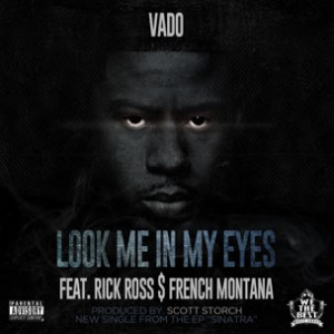 Vado f. Rick Ross & French Montana - Look Me In My Eyes