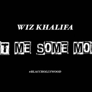 Wiz Khalifa  - Get Me Some More