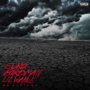Euro f. Birdman & Lil Wayne - We Alright