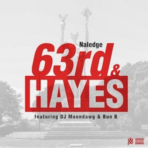 Naledge f. DJ Moondawg & Bun B - 63rd & Hayes