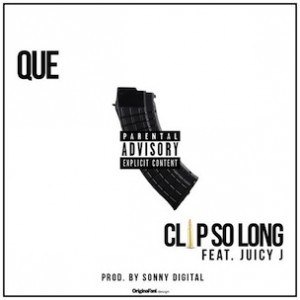 Que f. Juicy J - Clip So Long