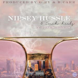 Nipsey Hussle f. June Summers - 6in Heels