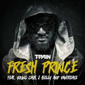 T-Pain f. Young Cash, J Kelly & Vantrease - Fresh Prince