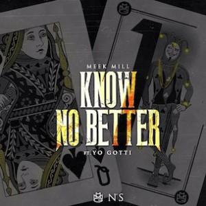 Meek Mill f. Yo Gotti - Know No Better [Prod. Cardo]
