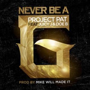 Project Pat f. Juicy J & Doe B - Never Be A G