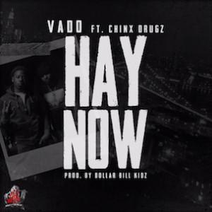 Vado f. Chinx Drugs - Hay Now