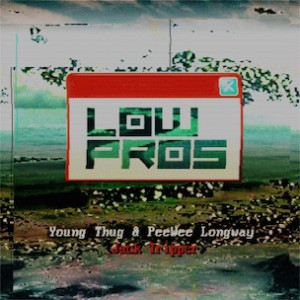 Low Pros (A-Trak & Lex Luger) f. Young Thug & PeeWee Longway - Jack Tripper