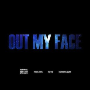 Young Thug f. Rich Homie Quan & Future - Out My Face