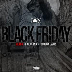 Dark f. Chinx & Bodega Bamz - Black Friday (Remix)