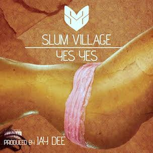 "Slum Village To Donate All ""Yes Yes"" Proceeds To J Dilla's Children"
