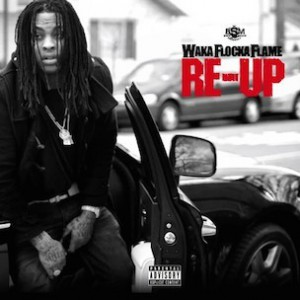 """Waka Flocka Flame """"Re-Up"""" Release Date, Cover Art, Tracklist, Download & Mixtape Stream"""