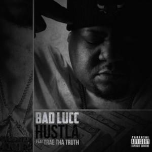 Bad Lucc f. Trae Tha Truth - Hustla