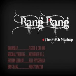 "The Notorious B.I.G., Figure & Cas One, Ella Fitzgerald & Nancy Sinatra - ""Bang Bang: The Fytch Mash-Up"""