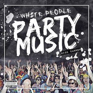 "Nick Cannon ""White People Party Music"" Release Date, Cover Art & Tracklisting"