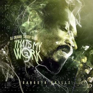 "Snoop Dogg ""Thats My Work 3"" Release Date, Cover Art, Tracklist, Download & Mixtape Stream"