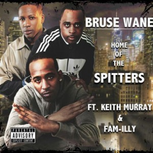 """Bruse Wane f. Keith Murray & Fam-illy - """"Home Of The Spitters (Remix)"""""""