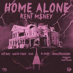 Kent Money f. Hit-Boy, B-Mac The Queen, Audio Push, N.No & B.Carr - Home Alone