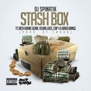 DJ Spinatik f. Rich Homie Quan, Young Lace, Cap 1 & Kirko Bangz - Stash Box