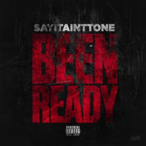 SayItAintTone - Been Ready (War Ready Freestyle)