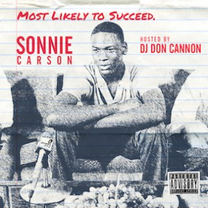 "Sonnie Carson ""Most Likely To Succeed."" Release Date, Cover Art, Tracklist, Download & Mixtape Stream"