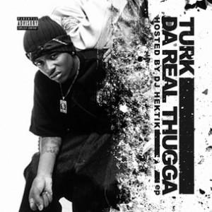 "Turk & Various Artists ""Da Real Thugga"" Release Date, Cover Art, Tracklist, Download & Mixtape EP Stream"