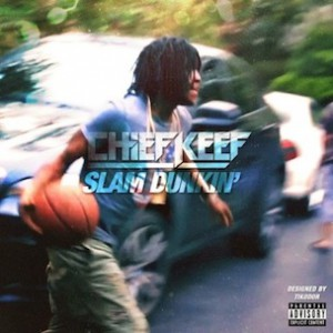 Chief Keef - Slam Dunkin'