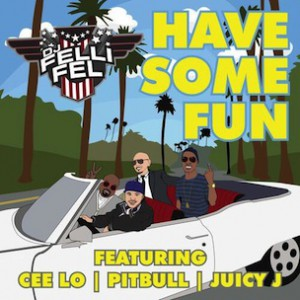 DJ Felli Fel f. Cee-Lo Green, Pitbull & Juicy J - Have Some Fun