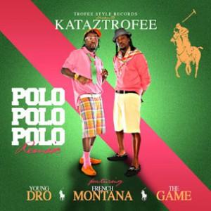 Kataztrofee f. Young Dro, French Montana & Game - Polo Polo Polo (Remix)