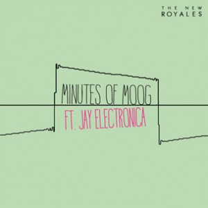 The New Royales f. Jay Electronica - Minutes Of Moog