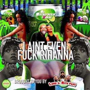 Mr. Muthafuckin eXquire - I Ain't Even Fuck Rihanna