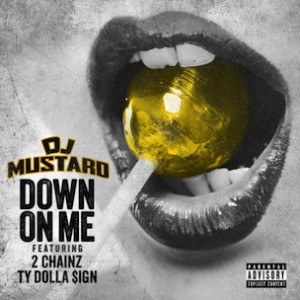 DJ Mustard f. 2 Chainz & Ty Dolla $ign - Down On Me