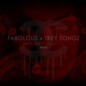 Fabolous & Trey Songz - Who Do You Love (Remix)