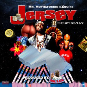 Mr. Muthafuckin' eXquire - Jersey bka Pussy Like Crack